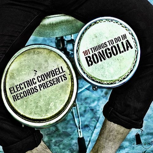 Electric Cowbell Records Prese 101 Things To Do In Bongolia