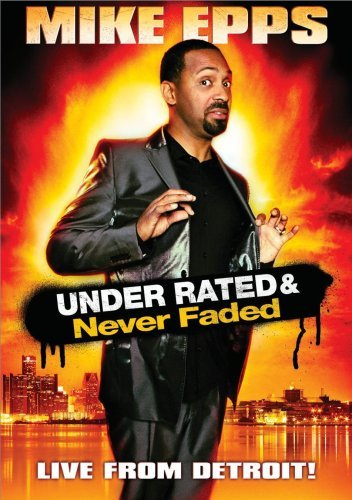 Mike Epps Under Rated Never Faded & X Ra Under Rated Never Faded & X Ra