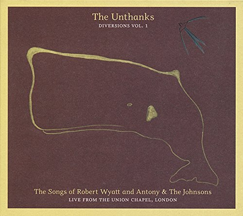 Unthanks Songs Of Robert Wyatt & Antony