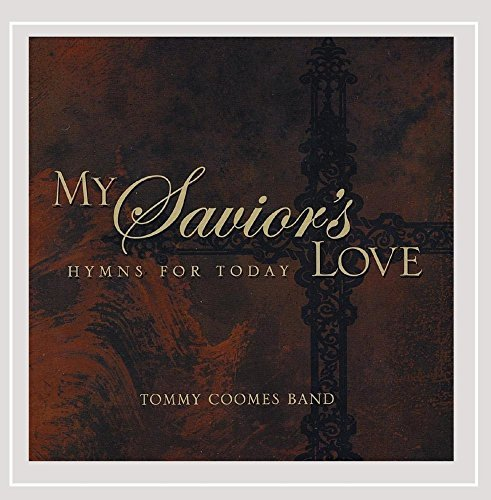 Tommy Coomes Band My Savior's Love