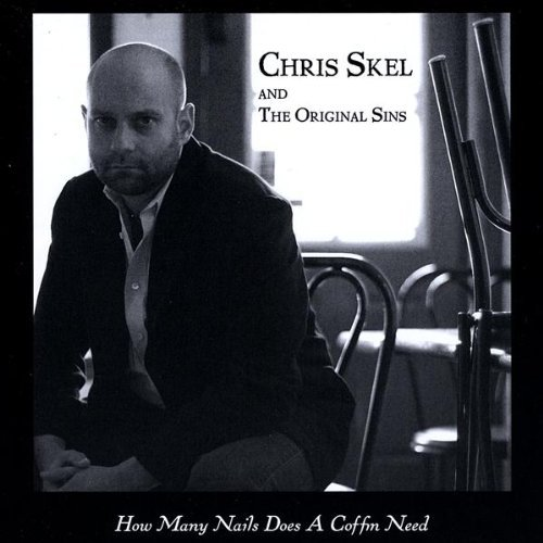 Chris & The Original Sins Skel How Many Nails Does A Coffin N