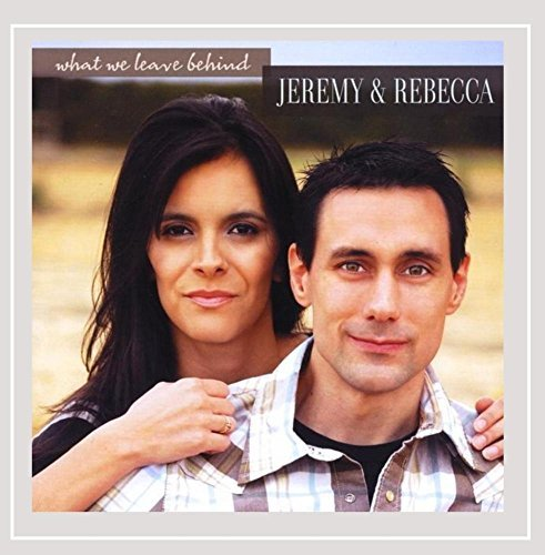 Jeremy & Rebecca What We Leave Behind