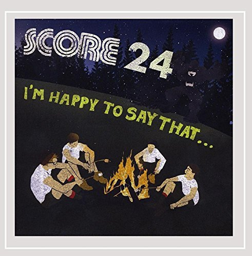 Score 24 I'm Happy To Say That