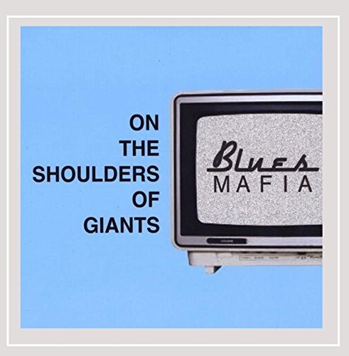 Blues Mafia On The Shoulders Of Giants