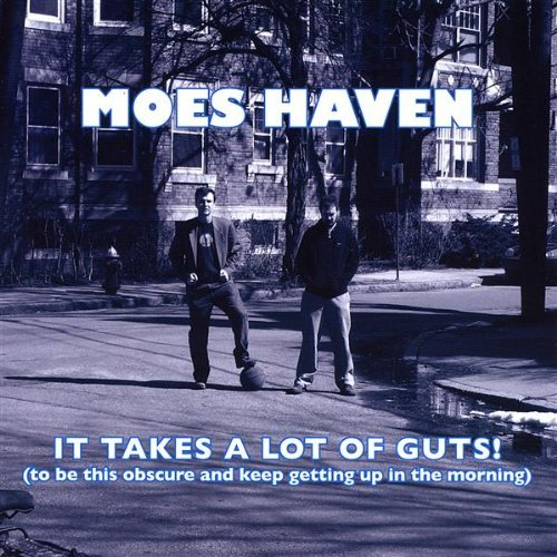 Moes Haven It Takes A Lot Of Guts!