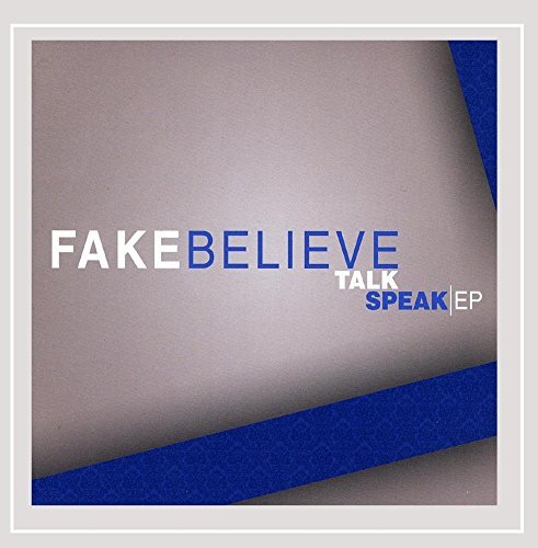 Fake Believe Talk Speak Ep
