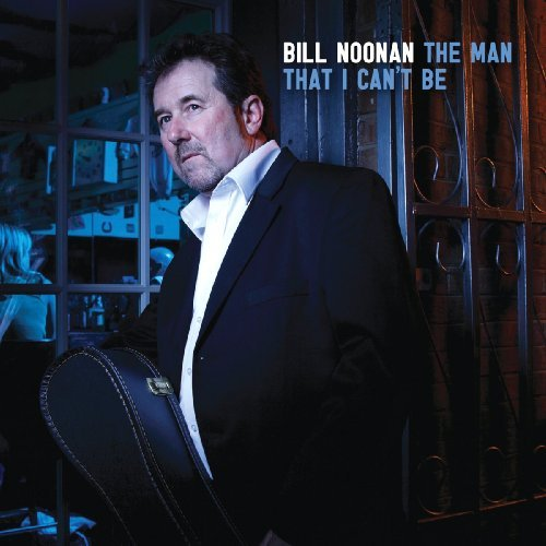 Bill Noonan Man That I Can't Be