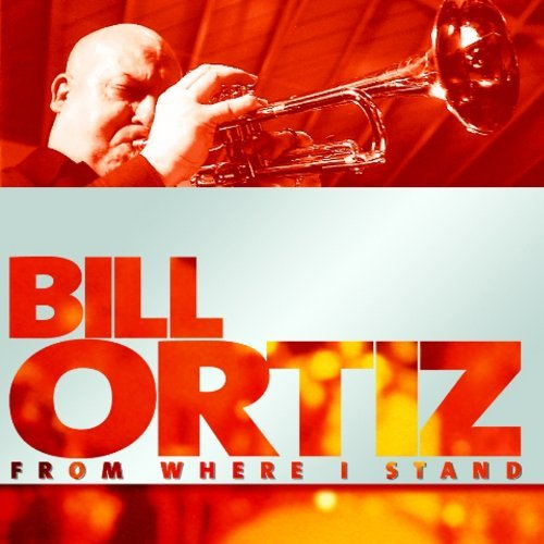 Bill Ortiz From Where I Stand