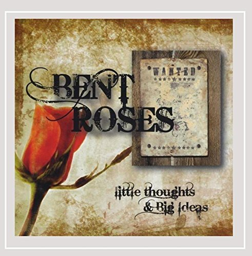 Bent Roses Little Thoughts & Big Ideas