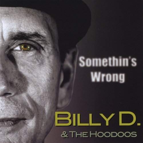 Billy D & The Hoodoos Somethin's Wrong