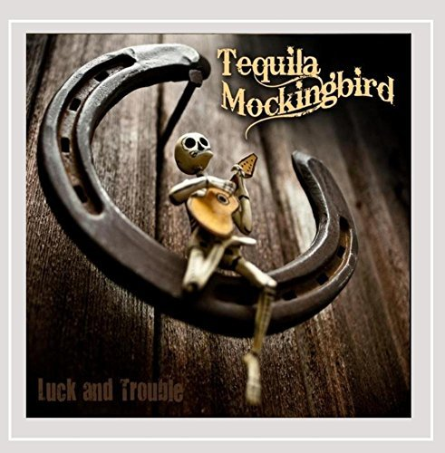 Tequila Mockingbird Luck & Trouble