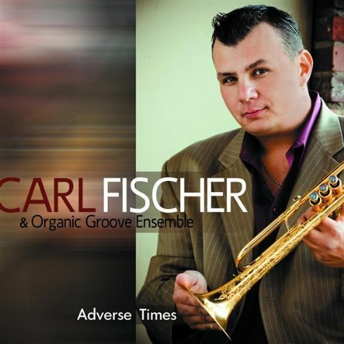 Carl & Organic Groove Fischer Adverse Times