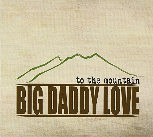 Big Daddy Love To The Mountain