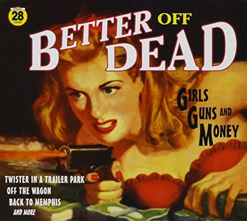Better Off Dead Girls Guns & Money