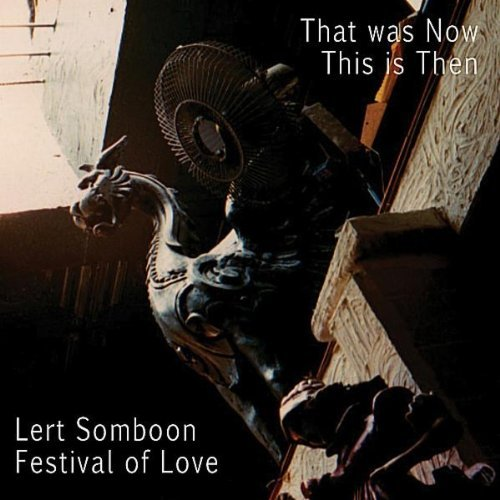 Lert Somboon Festival Of Love That Was Now This Is Then