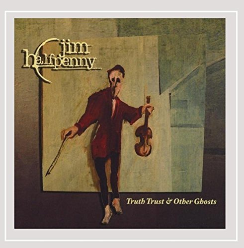 Jim Halfpenny Truth Trust & Other Ghosts