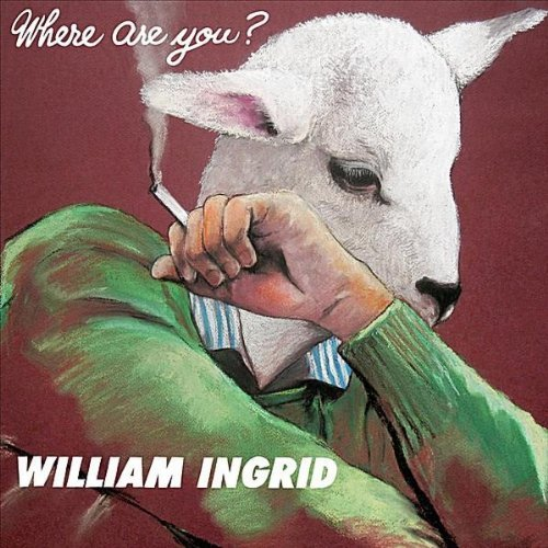 William Ingrid Where Are You?