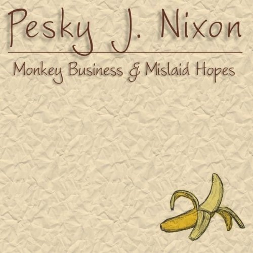 Pesky J. Nixon Monkey Business & Mislaid Hope