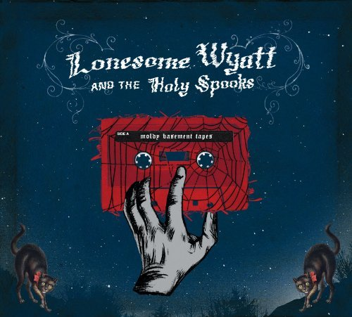 Lonesome Wyatt & The Holy Spoo Moldy Basement Tapes