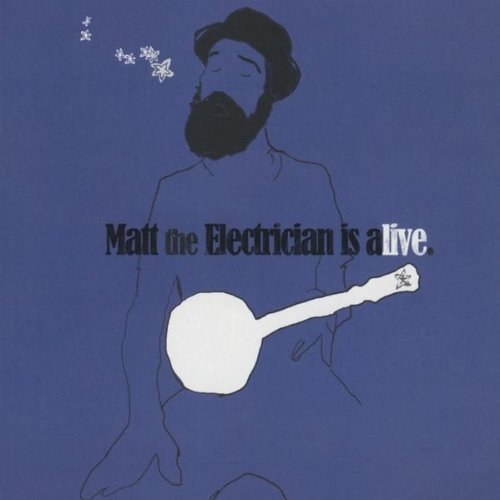 Matt The Electrician Matt The Electrician Is Alive