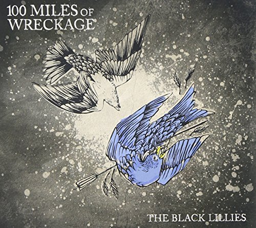 Black Lillies 100 Miles Of Wreckage