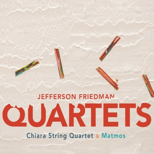 Jefferson Friedman Quartets Matmos Chiara String Quartet
