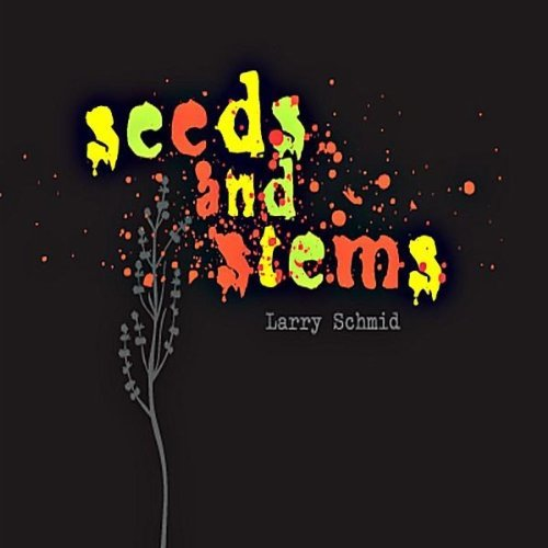 Larry Schmid Seeds & Stems