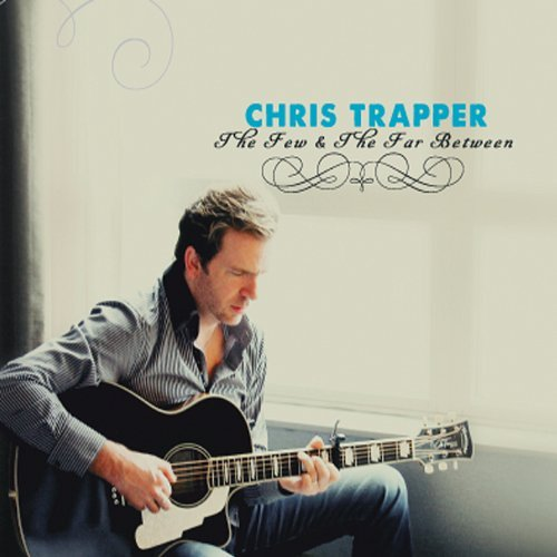 Chris Trapper Few & The Far Between