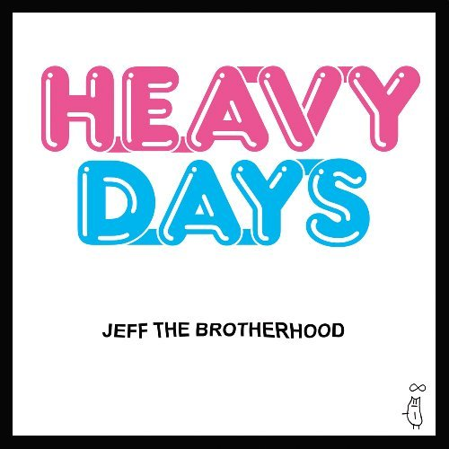 Jeff The Brotherhood Heavy Days