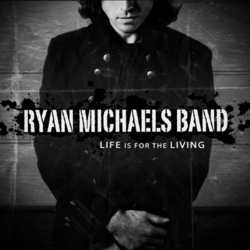 Ryan Michaels Band Life Is For The Living