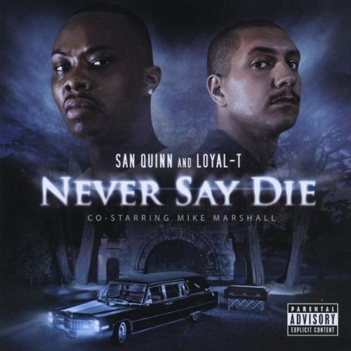 San Quinn & Loyal T Never Say Die