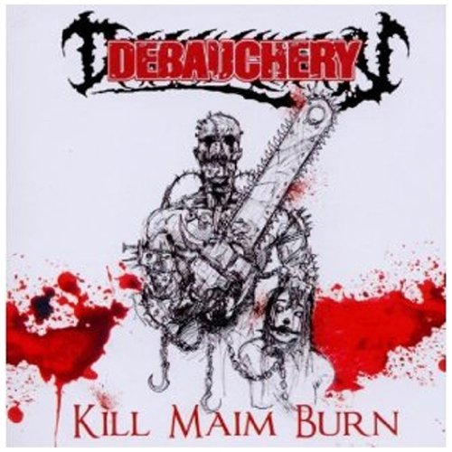 Debauchery Kill Maim Burn (re Issue)