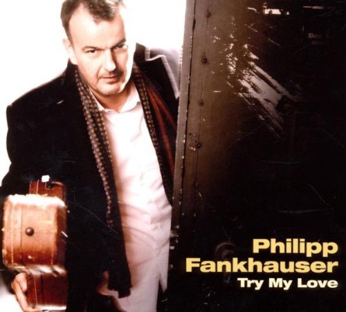 Phillip Fankhauser Try My Love Digipak