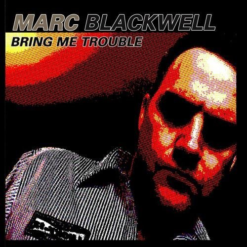 Marc Blackwell Bring Me Trouble