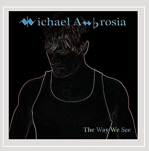 Michael Ambrosia Way We See