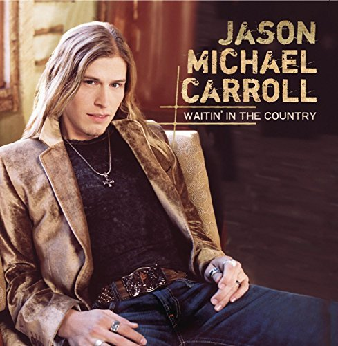 Jason Michael Carroll Waitin' In The Country Waitin' In The Country