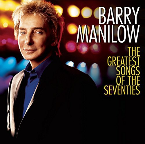 Barry Manilow Greatest Songs Of The Seventie Incl. Bonus Track