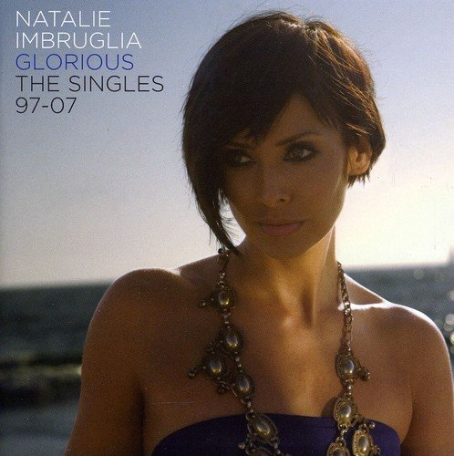 Natalie Imbruglia Glorious The Singles 1997 2007 Import Gbr