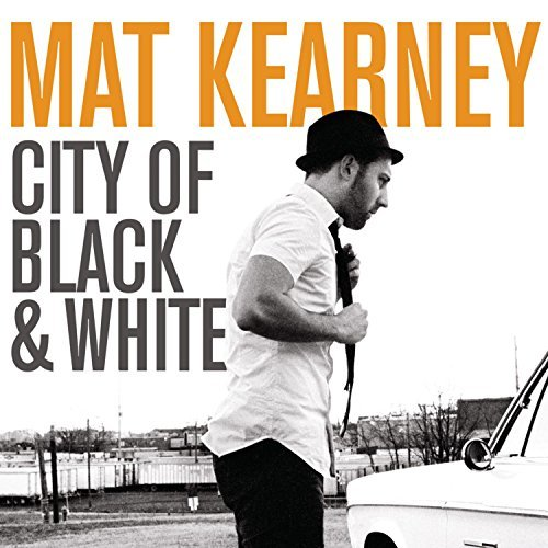 Mat Kearney City Of Black & White City Of Black & White
