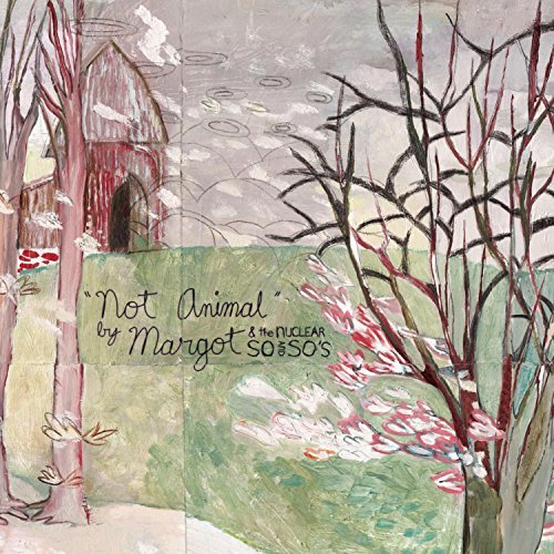 Margot & The Nuclear So & So's Not Animal Not Animal