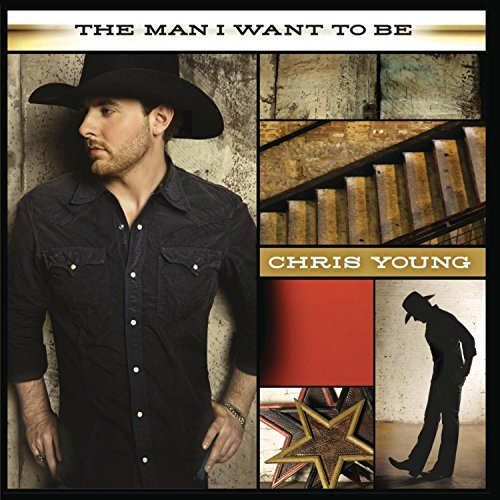 Chris Young Man I Want To Be