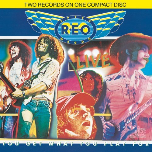 Reo Speedwagon Live You Get What You Play For Live You Get What You Play For