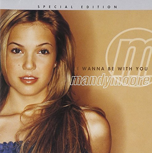 Mandy Moore I Wanna Be With You
