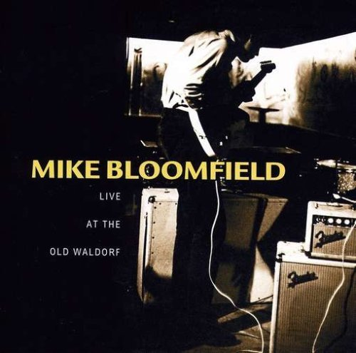 Michael Bloomfield Live At The Old Waldorf