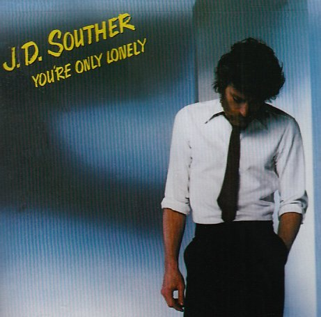 J.D. Souther You're Only Lonely