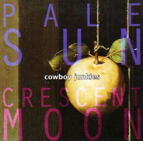 Cowboy Junkies Pale Sun Crescent Moon
