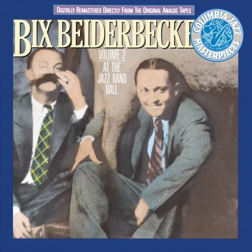 Bix Beiderbecke Vol. 2 At The Jazz Band Ball