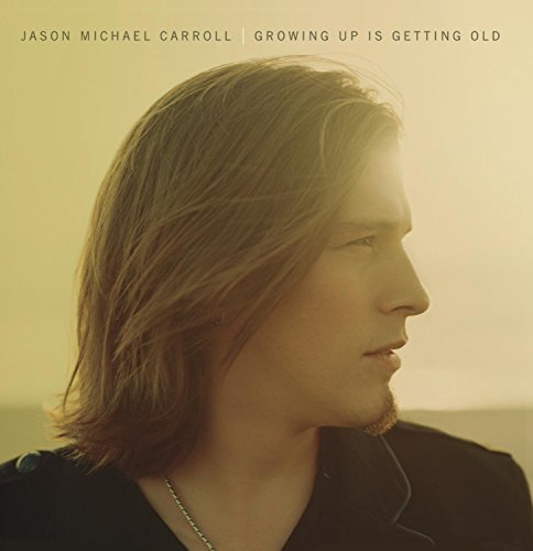 Jason Michael Carroll Growing Up Is Getting Old
