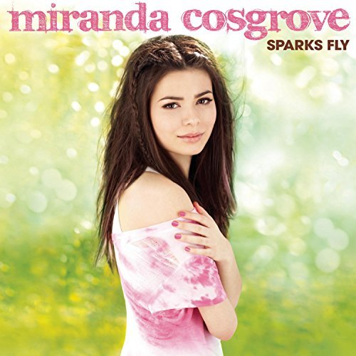 Miranda Cosgrove Sparks Fly Sparks Fly
