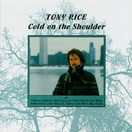 Tony Rice Cold On The Shoulder